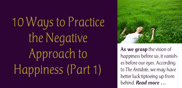10 Ways to Practice the Negative Approach to Happiness: Part 1