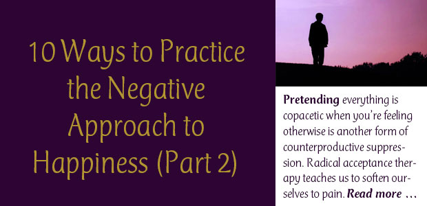 10 Ways to Practice the Negative Approach to Happiness: Part 2