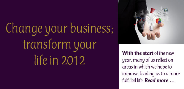 Change Your Business Transform Your Life in 2012