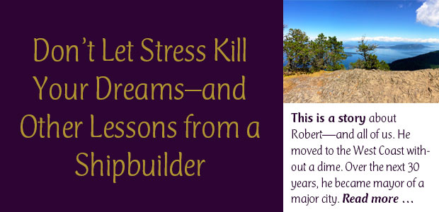 Don't Let Stress Kill Your Dreams--and Other Lessons from a Shipbuilder