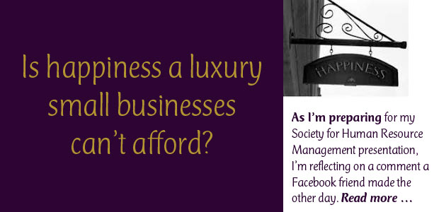 Is Happiness a Luxury Small Businesses Can't Afford?