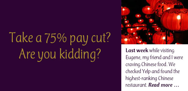 Take a 75% Pay Cut? Are You Kidding?