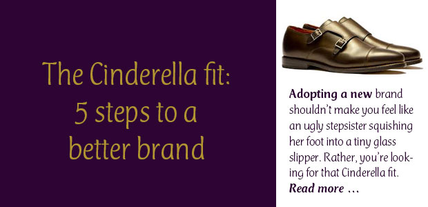 The Cinderella Fit: 5 Steps to a Better Brand