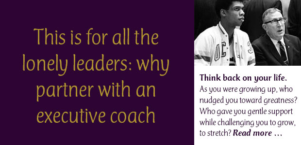 This Is for All the Lonely Leaders: Why Partner with an Executive Coach