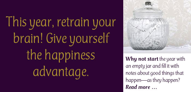 This Year, Retrain Your Brain. Give Yourself the Happiness Advantage.